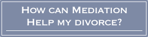 How can mediation help my divorce?